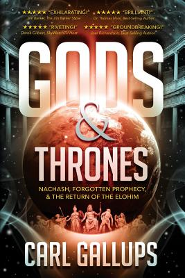 Gods & Thrones: Nachash, Forgotten Prophecy, & the Return of the Elohim - Gallups, Carl