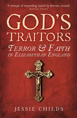 God's Traitors: Terror and Faith in Elizabethan England - Childs, Jessie