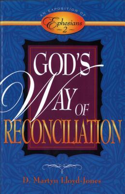 God's Way of Reconciliation: An Exposition of Ephesians 2 - Lloyd-Jones, D Martyn