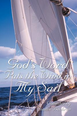 God's Word Puts the Wind in My Sail - Bachran, Joanne (Compiled by), and Krupp, Nate (Foreword by), and Krupp, Joanne (Foreword by)