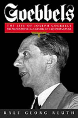 Goebbels: The Life of Joseph Goebbels, the Mephistophelean Genius of Nazi Propaganda - Reuth, Ralf Georg, and Winston, Krishna (Translated by)