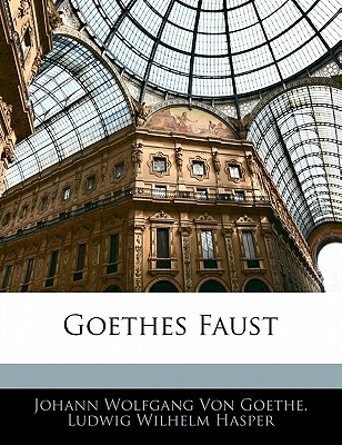 Goethes Faust - Goethe, Johann Wolfgang von, and Hasper, Ludwig Wilhelm, and Von Goethe, Johann Wolfgang