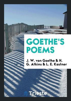 Goethe's Poems - Von Goethe, J W