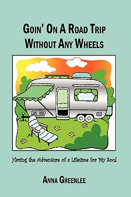 Goin' on a Road Trip Without Any Wheels: Having the Adventure of a Lifetime for My Soul - Anna Greenlee, Greenlee