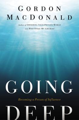 Going Deep: Becoming a Person of Influence - MacDonald, Gordon