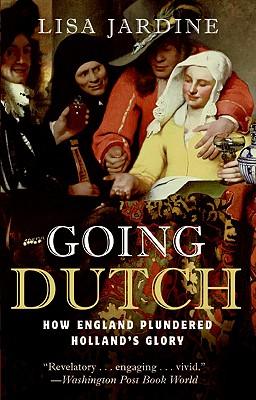 Going Dutch: How England Plundered Holland's Glory - Jardine, Lisa