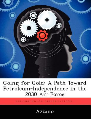Going for Gold: A Path Toward Petroleum-Independence in the 2030 Air Force - Azzano