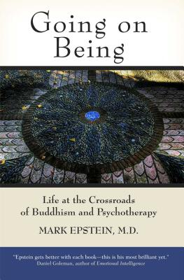 Going on Being: Life at the Crossroads of Buddhism and Psychotherapy - Epstein, Mark, M.D.