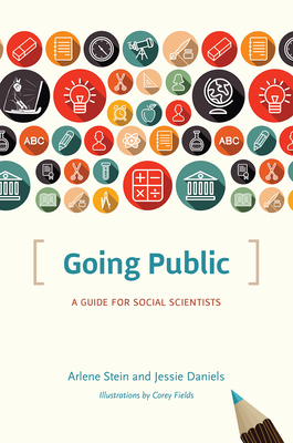 Going Public: A Guide for Social Scientists - Stein, Arlene, and Daniels, Jessie