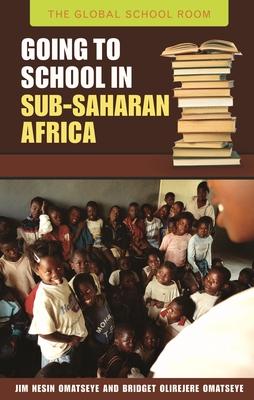 Going to School in Sub-Saharan Africa - Omatseye, Jim Nesin, and Omatseye, Bridget Olirejere