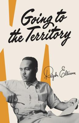 Going to the Territory - Ellison, Ralph Waldo