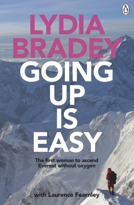 Going Up Is Easy: The First Woman to Ascend Everest Without Oxygen - Fearnley, Laurence, and Bradey, Lydia