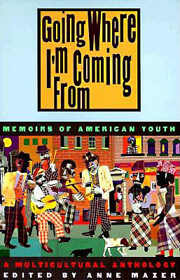 Going Where I'm Coming from: Memoirs of American Youth - Mazer, Anne (Editor)
