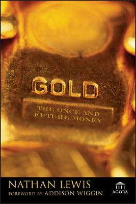 Gold: The Once and Future Money - Lewis, Nathan, and Wiggin, Addison (Foreword by)