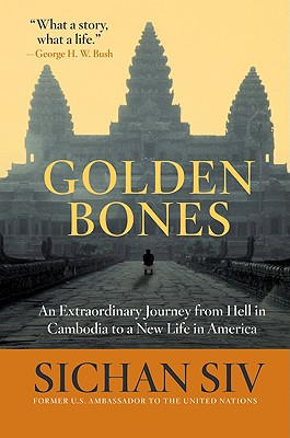 Golden Bones: An Extraordinary Journey from Hell in Cambodia to a New Life in America - Siv, Sichan