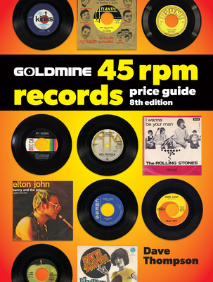 Goldmine 45 RPM Records Price Guide - Thompson, Dave (Editor)