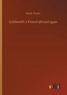 Goldsmith´s Friend Abroad Again - Twain, Mark
