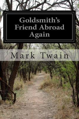 Goldsmith's Friend Abroad Again - Twain, Mark