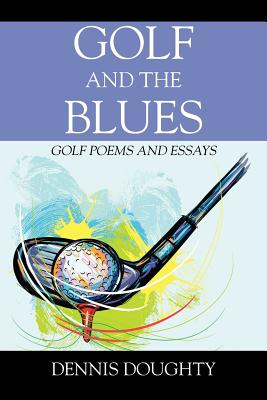 Golf and the Blues: Golf Poems and Essays - Doughty, Dennis