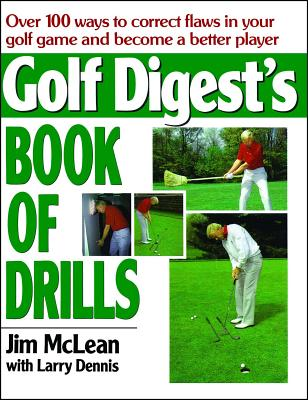 Golf Digest's Book of Drills - McLean, Jim, and Dennis, Larry