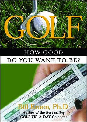 Golf: How Good Do You Want to Be? - Kroen, Bill