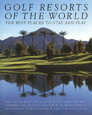 Golf Resorts of the World - McAllen, Brian, and McCallen, Brian, and Klemme, Mike (Photographer)