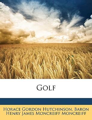 Golf - Hutchinson, Horace Gordon, and Moncreiff, Baron Henry James Moncreiff