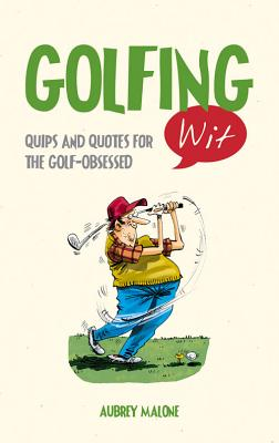 Golfing Wit: Quips and Quotes for the Golf - Obsessed - Malone, Aubrey