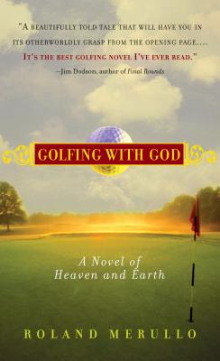 Golfing with God: A Novel of Heaven and Earth - Merullo, Roland