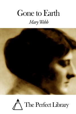 Gone to Earth - Webb, Mary, and The Perfect Library (Editor)