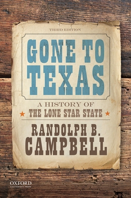Gone to Texas: A History of the Lone Star State - Campbell, Randolph B