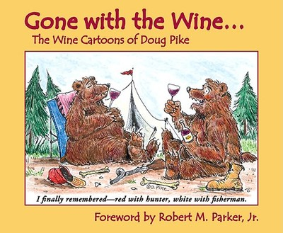Gone with the Wine...: The Wine Cartoons of Doug Pike - Parker, Robert M, Jr. (Foreword by)