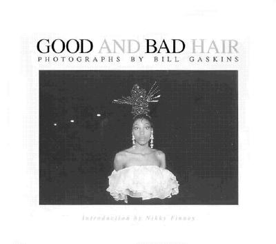 Good and Bad Hair - Gaskins, Bill (Photographer), and Finney, Nikky (Introduction by)