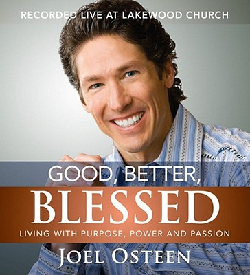 Good, Better, Blessed: Living with Purpose, Power and Passion - Osteen, Joel (Read by)