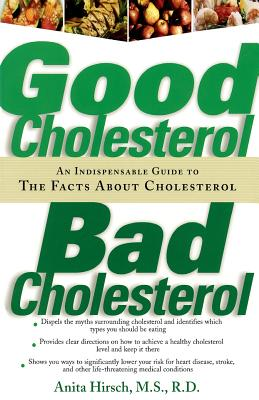 Good Cholesterol, Bad Cholesterol: An Indispensable Guide to the Facts about Cholesterol - Hirsch, Anita, M.S., R.D.