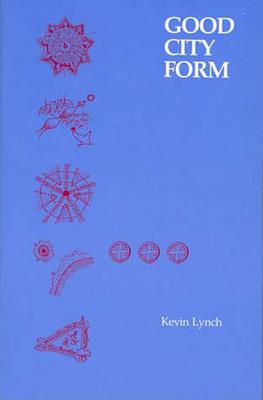 Good City Form - Lynch, Kevin, and Lynch, Michael