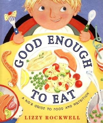 Good Enough to Eat: A Kid's Guide to Food and Nutrition -
