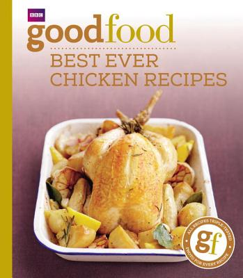 Good Food: 101 Best Ever Chicken Recipes: Tried-And-Tested Recipes - Wright, Jeni