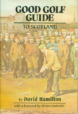 Good Golf Guide to Scotland - Hamilton, David, Dr., and Connery, Sean (Foreword by)