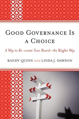 Good Governance Is a Choice: A Way to Re-Create Your Board_the Right Way - Quinn, Randy, and Dawson, Linda J