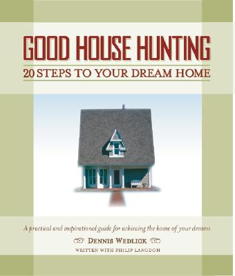 Good House Hunting: 20 Steps to Your Dream Home - Wedlick, Dennis, and Langdon, Philip