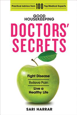 Good Housekeeping Doctors Secrets: Fight Disease, Relieve Pain, and Live a Healthy Life with Practical Advice from 100 Top Medical Experts - Harrar, Sari, and Good Housekeeping