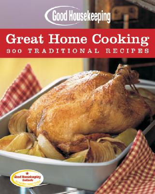 Good Housekeeping Great Home Cooking: 300 Traditional Recipes - Westmoreland, Susan (Editor), and Allen, Beth