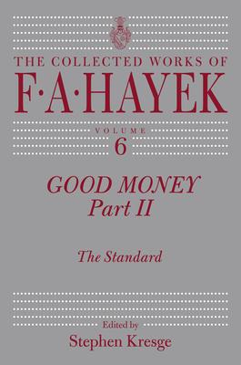 Good Money: The Standard Part 2 - Hayek, F. A., and Kresge, Stephen (Editor)