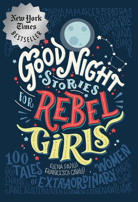 Good Night Stories for Rebel Girls: 100 Tales of Extraordinary Women - Favilli, Elena, and Cavallo, Francesca