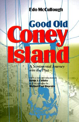 Good Old Coney Island - McCullough, Edo, and Onorato, Michael P (Epilogue by), and Cudahy, Brian J (Introduction by)