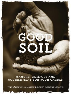 Good Soil: Manure, Compost and Nourishment for Your Garden - R?man, Tina