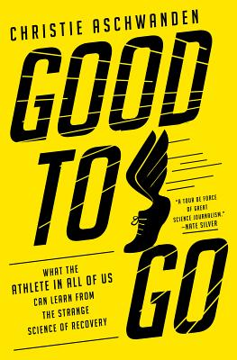 Good to Go: What the Athlete in All of Us Can Learn from the Strange Science of Recovery - Aschwanden, Christie