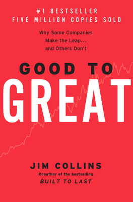 Good to Great: Why Some Companies Make the Leap...and Others Don't - Collins, James C, and Collins, Jim