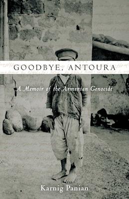 Goodbye, Antoura: A Memoir of the Armenian Genocide - Panian, Karnig
